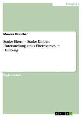 Starke Eltern – Starke Kinder: Untersuchung eines Elternkurses in Hamburg, Monika Rauscher