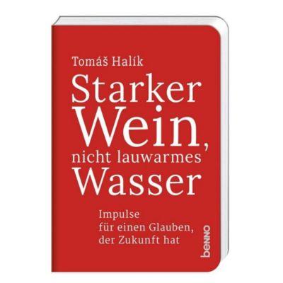 Starker Wein, nicht lauwarmes Wasser - Tomás Halík |