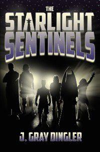 Starlight Sentinels, J. Gray Dingler