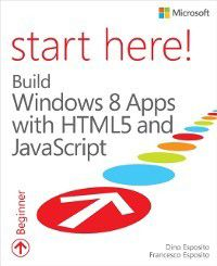 Start Here: Start Here! Build Windows 8 Apps with HTML5 and JavaScript, Dino Esposito, Francesco Esposito