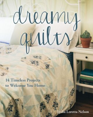 Stash Books: Dreamy Quilts, Lydia Loretta Nelson