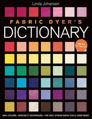 Stash Books: Fabric Dyer's Dictionary, Linda Johansen