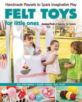 Stash Books: Felt Toys for Little Ones, Jessica Peck