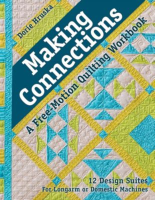 Stash Books: Making Connections-A Free-Motion Quilting Workbook, Dorie Hruska