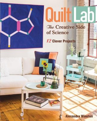 Stash Books: Quilt Lab-The Creative Side of Science, Alexandra Winston