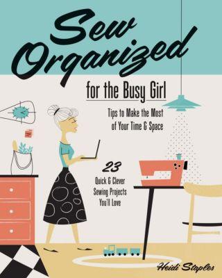 Stash Books: Sew Organized for the Busy Girl, Heidi Staples