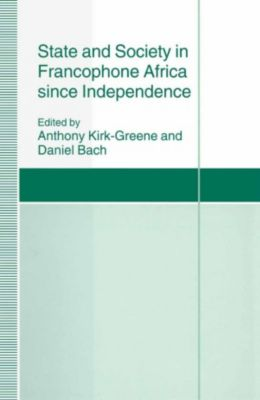 State and Society in Francophone Africa since Independence