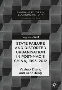 State Failure and Distorted Urbanisation in Post-Mao's China, 1993-2012, Yazhuo Zheng, Kent Deng