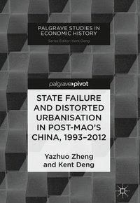 State Failure and Distorted Urbanisation in Post-Mao's China, 1993-2012, Yazhuo Zheng, Kent Deng
