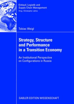 Stategy, Structure and Performance in a Transition Economy, Tobias Weigl
