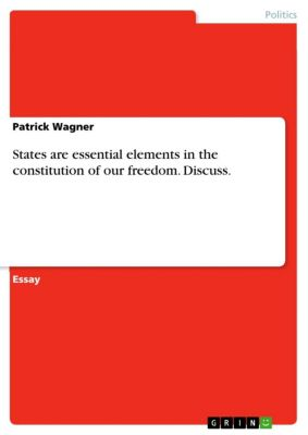 States are essential elements in the constitution of our freedom. Discuss., Patrick Wagner