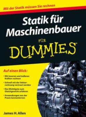 Statik für Maschinenbauer für Dummies, James H. Allen