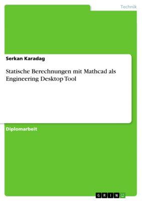 Statische Berechnungen mit Mathcad als Engineering Desktop Tool, Serkan Karadag