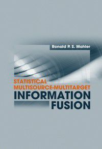 Statistical Multisource-Multitarget Information Fusion, Ronald P.S Mahler