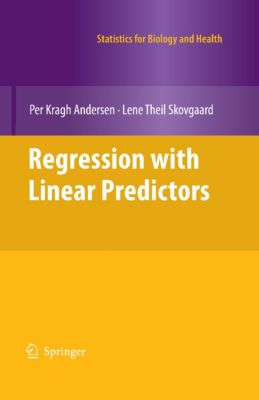 Statistics for Biology and Health: Regression with Linear Predictors, Per Kragh Andersen, Lene Theil Skovgaard