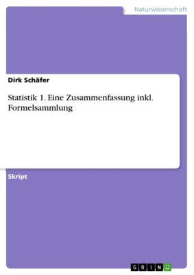 Statistik 1. Eine Zusammenfassung inkl. Formelsammlung, Dirk Schäfer