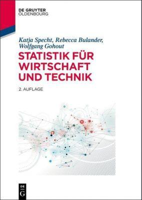 Statistik für Wirtschaft und Technik, Katja Specht, Rebecca Bulander, Wolfgang Gohout