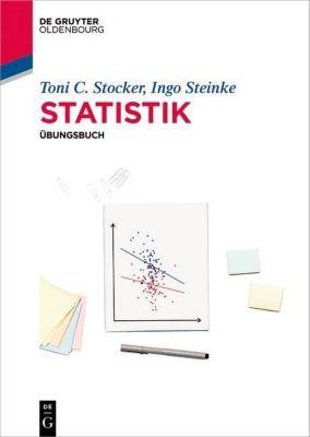 Statistik - Übungsbuch, Toni C. Stocker, Ingo Steinke