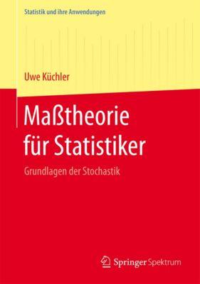 Statistik und ihre Anwendungen: Maßtheorie für Statistiker, Uwe Küchler