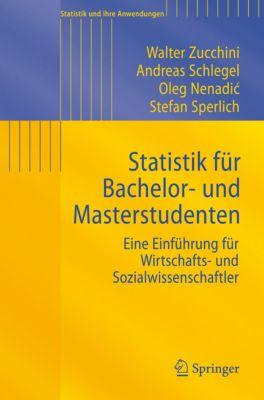 Statistik und ihre Anwendungen: Statistik für Bachelor- und Masterstudenten, Walter Zucchini, Andreas Schlegel, Stefan Sperlich, Oleg Nenadic