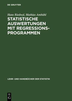 Statistische Auswertungen mit Regressionsprogrammen, Hans Riedwyl, Mathias Ambühl