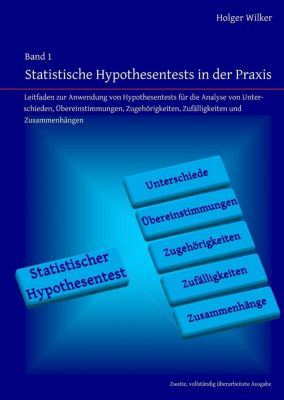 Statistische Hypothesentests in der Praxis, Holger Wilker