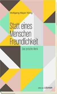 Statt eines Menschen Freundlichkeit - Wolfgang Mayer König |