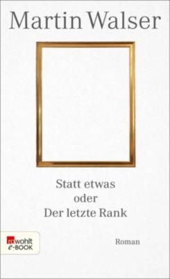 Statt etwas oder Der letzte Rank, Martin Walser