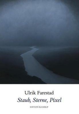 Staub, Sterne, Pixel - Ulrik Farestad |