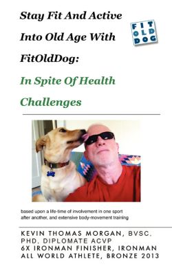 Stay Fit And Active Into Old Age With FitOldDog, In Spite Of Health Challenges, Kevin Morgan