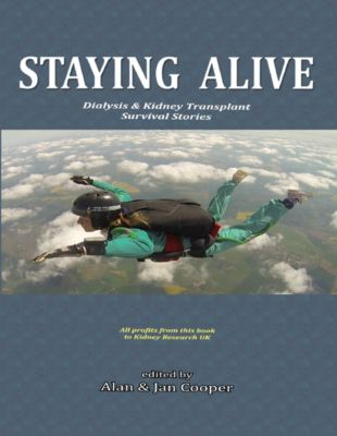 Staying  Alive: Dialysis & Kidney Transplant  Survival Stories, Alan Cooper, Jan Cooper