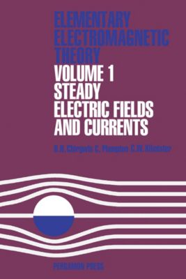 Steady Electric Fields and Currents, C. W. Kilmister, B. H. Chirgwin, C. Plumpton