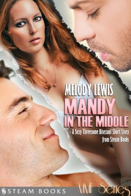 Steam Books MMF Series: Mandy in the Middle - A Sexy Threesome Bisexual Short Story from Steam Books, Steam Books, Melody Lewis