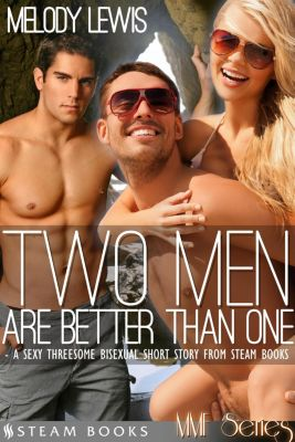 Steam Books MMF Series: Two Men Are Better Than One - A Sexy Threesome Bisexual Short Story from Steam Books, Steam Books, Melody Lewis