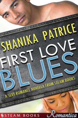 Steam Books ROMANTICA: First Love Blues - A Sexy Romance Novella from Steam Books, Steam Books, Shanika Patrice