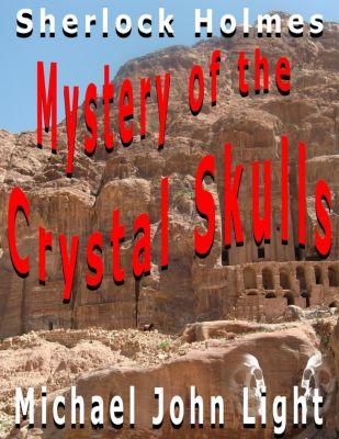 Steampunk Holmes: Sherlock Holmes: Mystery of the Crystal Skulls (Steampunk Holmes, #23), Michael John Light
