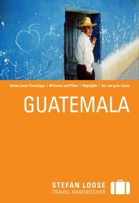 Stefan Loose Travel Handbücher E-Book: Stefan Loose Reiseführer Guatemala, Frank Herrmann