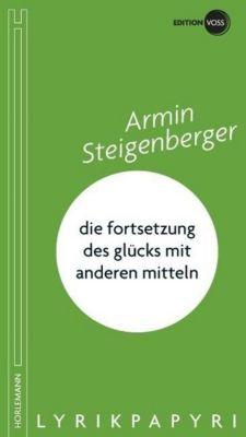 Steigenberger, A: die fortsetzung des glücks mit anderen mit - Armin Steigenberger  