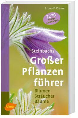 Steinbachs großer Pflanzenführer - Bruno P. Kremer |