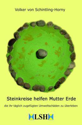 Steinkreise helfen Mutter Erde, Volker von Schintling-Horny