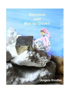 Steinland oder Was ist Glück?, Angela Kindler
