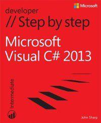 Step by Step Developer: Microsoft Visual C# 2013 Step by Step, John Sharp