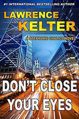 Stephanie Chalice Thrillers: Don't Close Your Eyes (Stephanie Chalice Thrillers, #1), Lawrence Kelter