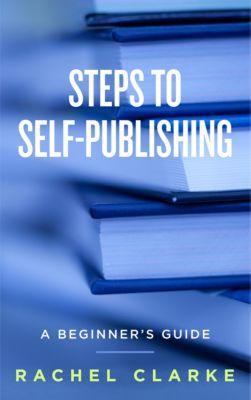 Steps to Self-Publishing, Rachel Clarke