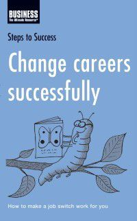Steps to Success: Change Careers Successfully, Bloomsbury Publishing