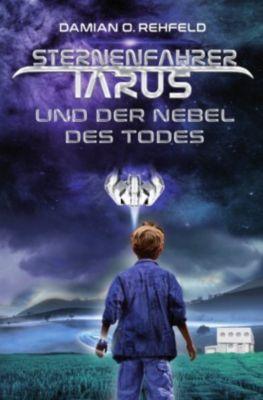Sternenfahrer Tarus und der Nebel des Todes - Damian O. Rehfeld |