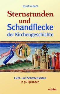 Sternstunden und Schandflecke der Kirchengeschichte - Josef Imbach |
