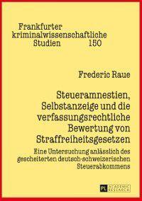 Steueramnestien, Selbstanzeige und die verfassungsrechtliche Bewertung von Straffreiheitsgesetzen, Frederic Raue