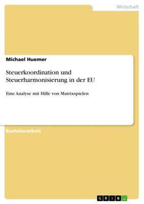 Steuerkoordination und Steuerharmonisierung in der EU, Michael Huemer