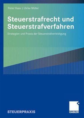 Steuerstrafrecht und Steuerstrafverfahren, Peter Haas, Ulrike Müller